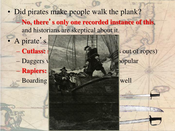 Did pirates make people walk the plank?