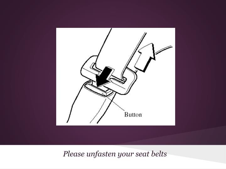 Please unfasten your seat belts