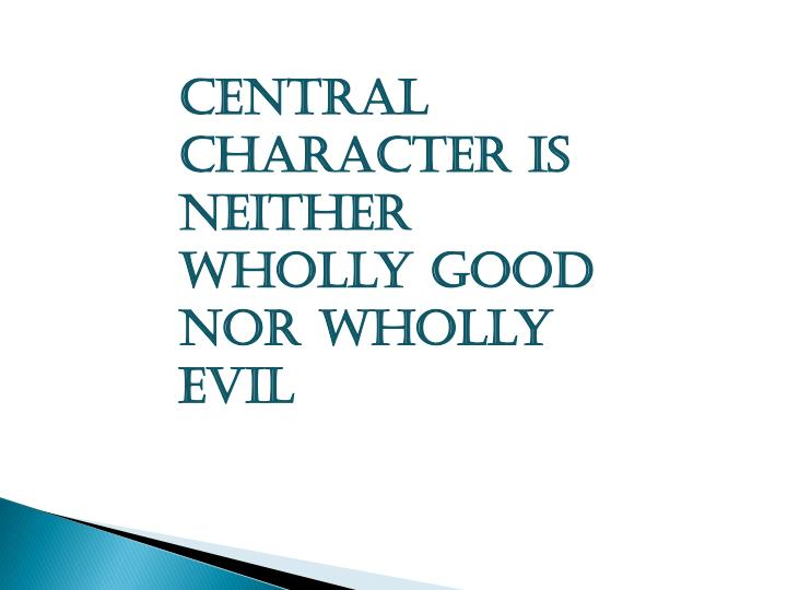 Central Character is Neither Wholly good nor wholly evil