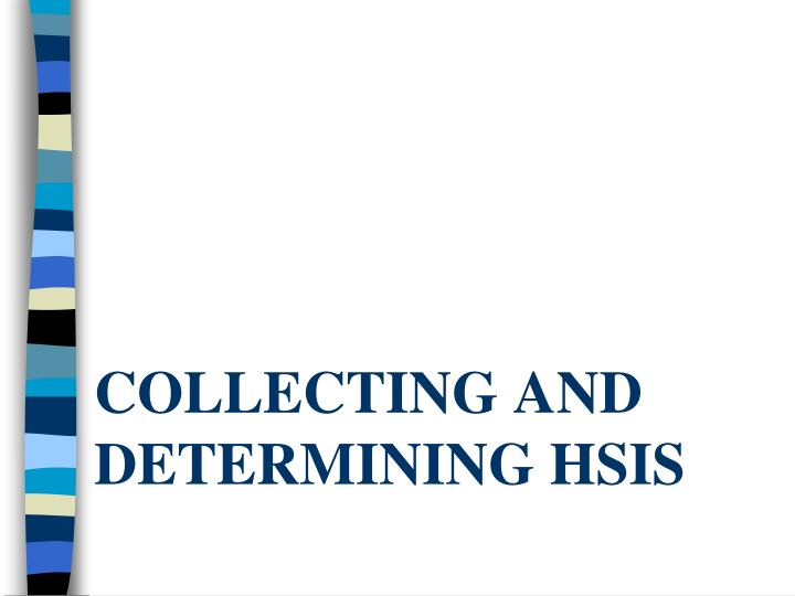 Collecting and Determining HSIS