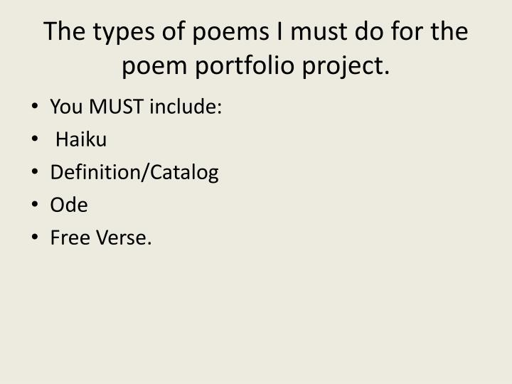 The types of poems i must do for the poem portfolio project