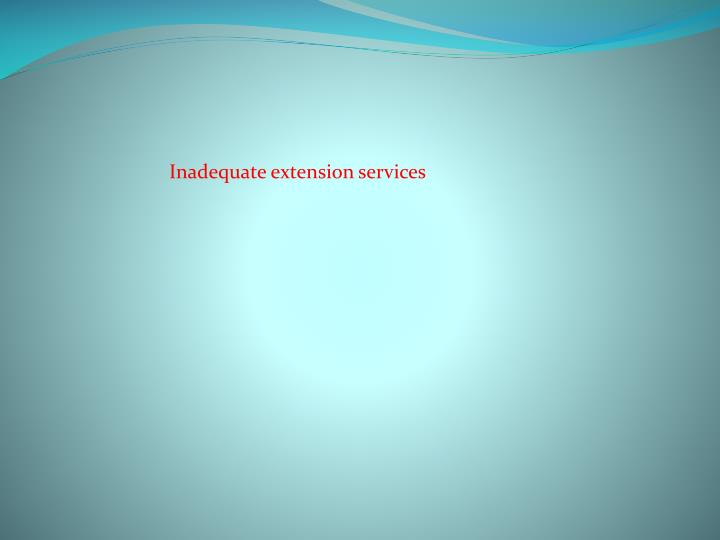 Inadequate extension services