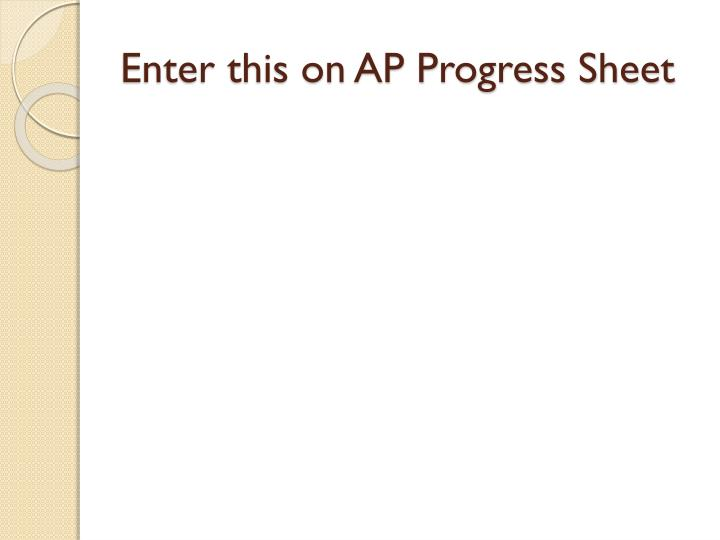 Enter this on AP Progress Sheet