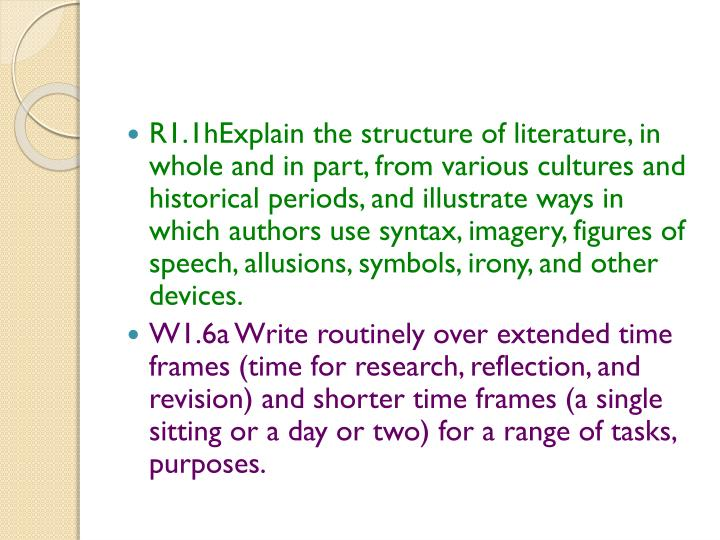 R1.1hExplain the structure of literature, in whole and in part, from various cultures and historical periods, and illustrate ways in which authors use syntax, imagery, figures of speech, allusions, symbols, irony, and other devices.