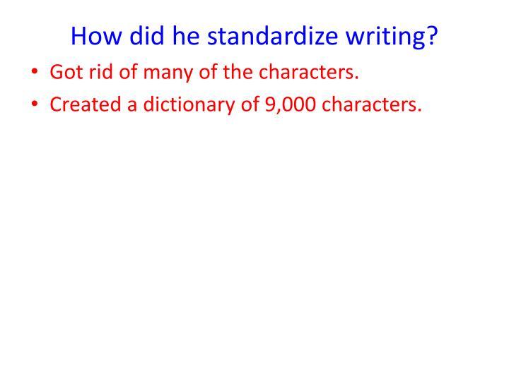 How did he standardize writing?