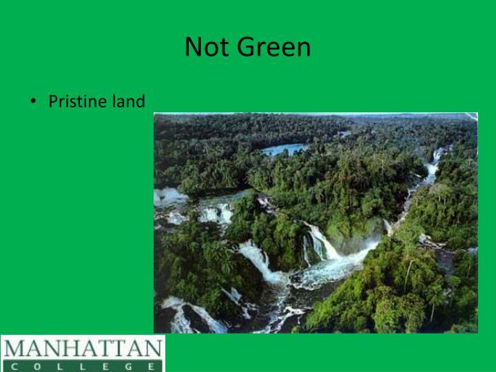 Not Green