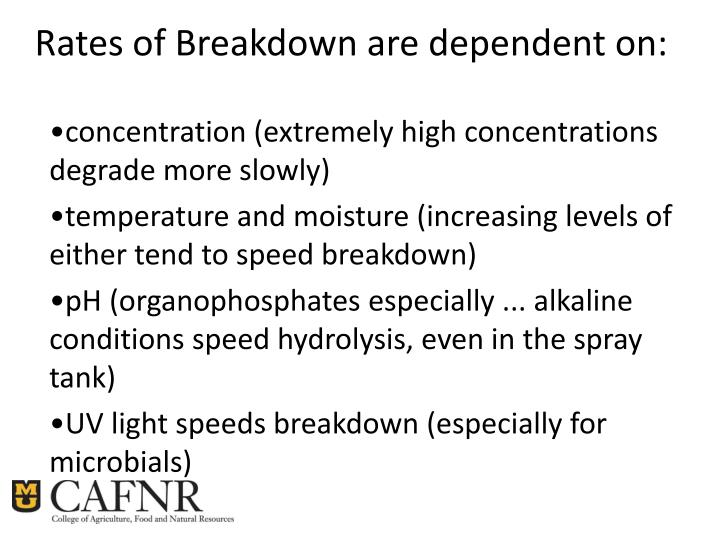 Rates of Breakdown are dependent on: