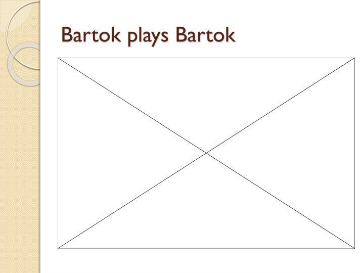 Bartok plays Bartok