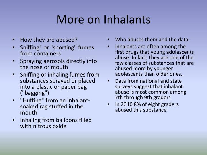 More on Inhalants
