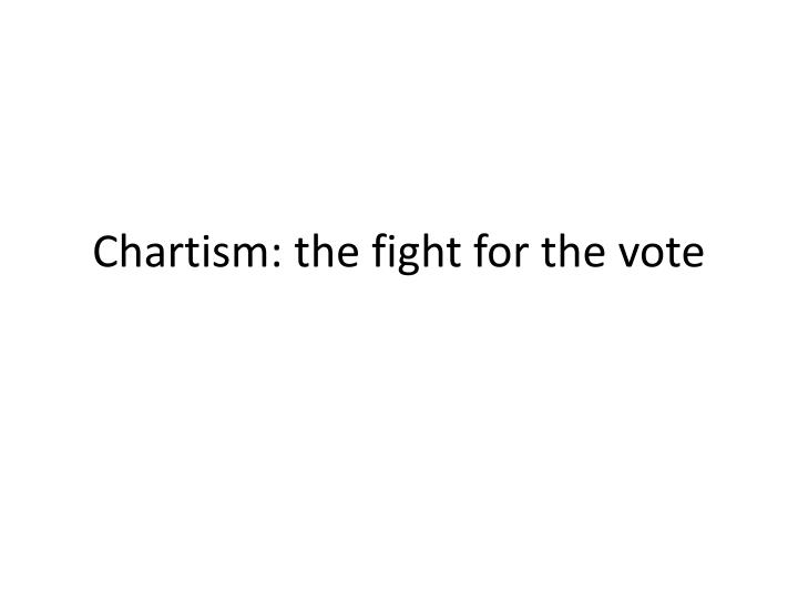 Chartism: the fight for the vote