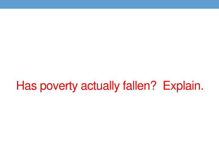 Has poverty actually fallen?  Explain.