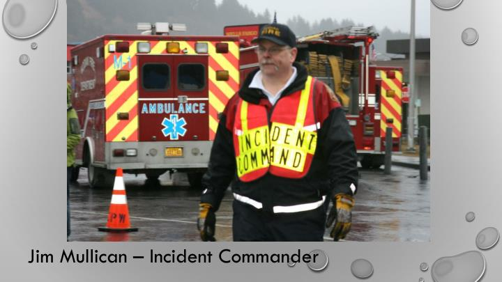 Jim Mullican – Incident Commander