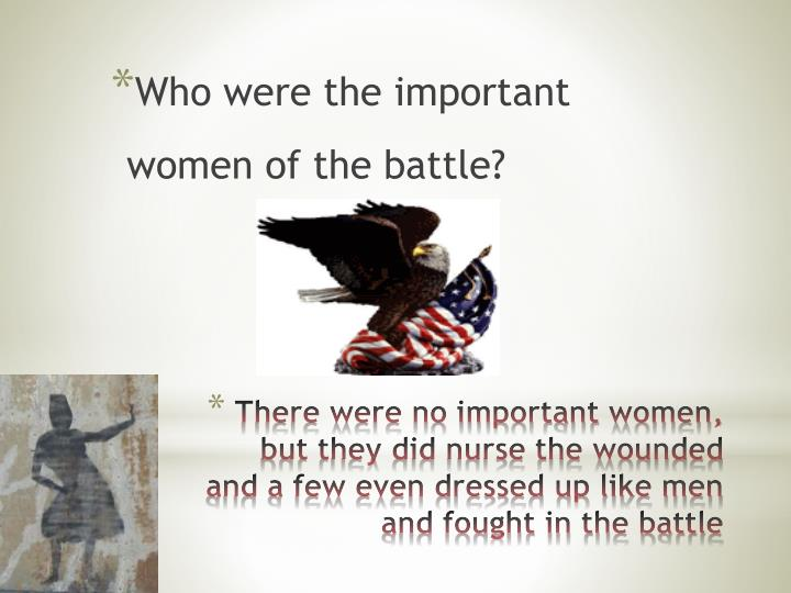 Who were the important women of the battle?