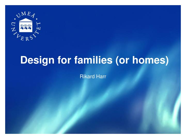Design for families or homes