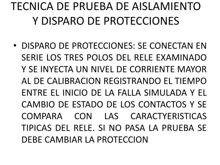TECNICA DE PRUEBA DE AISLAMIENTO Y DISPARO DE PROTECCIONES