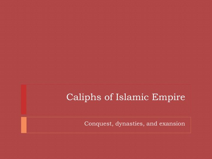 Caliphs of Islamic Empire