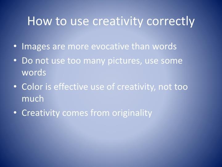 How to use creativity correctly