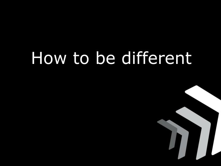 How to be different