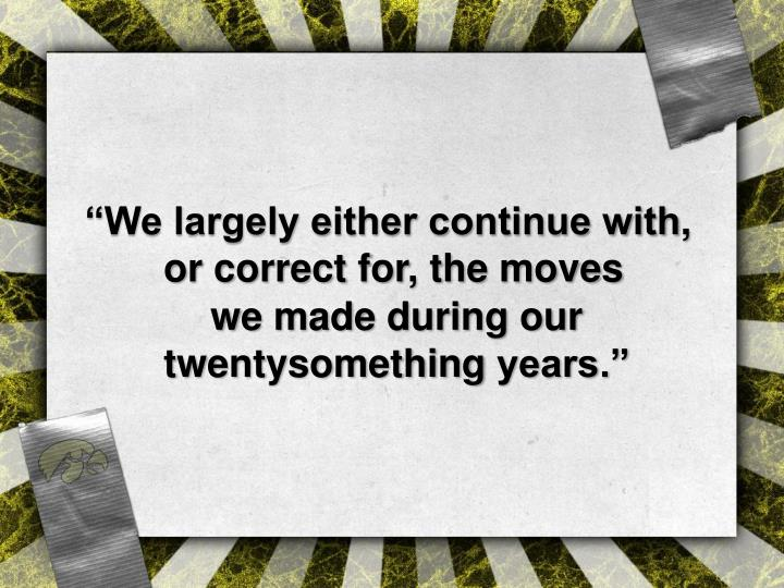 """We largely either continue with"
