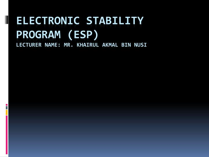 Electronic stability program esp lecturer name mr khairul akmal bin nusi