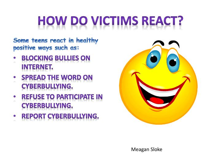 How do victims react?
