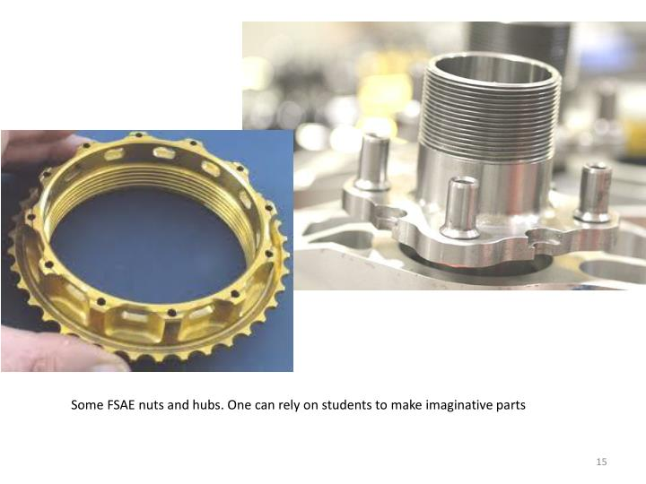 Some FSAE nuts and hubs. One can rely on students to make imaginative parts