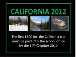 the first 800 for the california trip must be paid into the school office by the 14 th october 2011