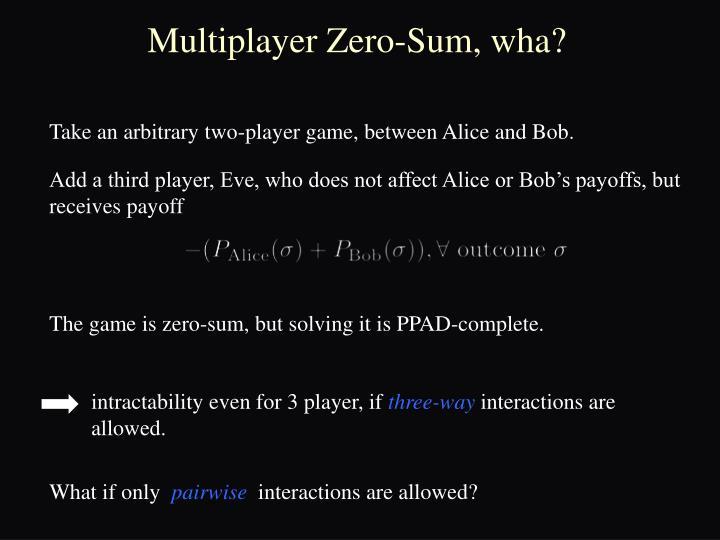 Multiplayer Zero-Sum,
