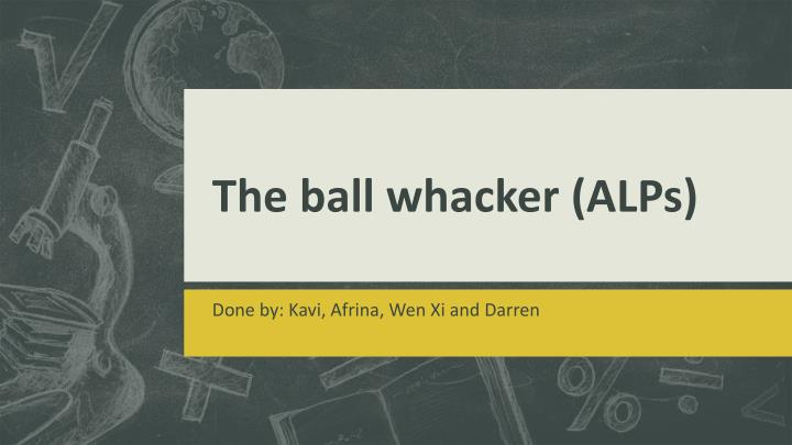 The ball whacker alps