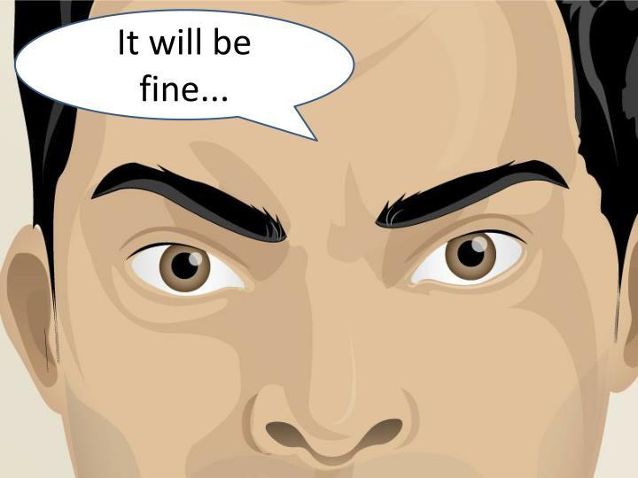 It will be fine...