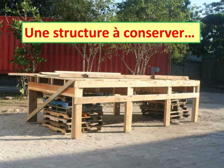 Une structure à conserver…