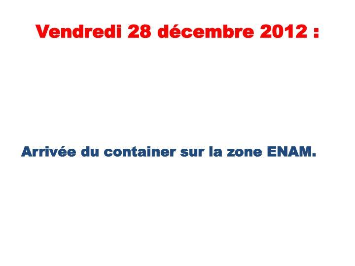 Vendredi 28 décembre 2012 :