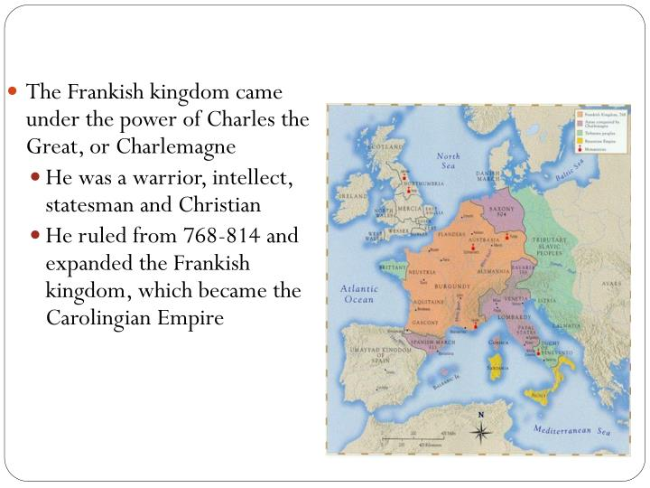 The Frankish kingdom came under the power of Charles the Great, or Charlemagne