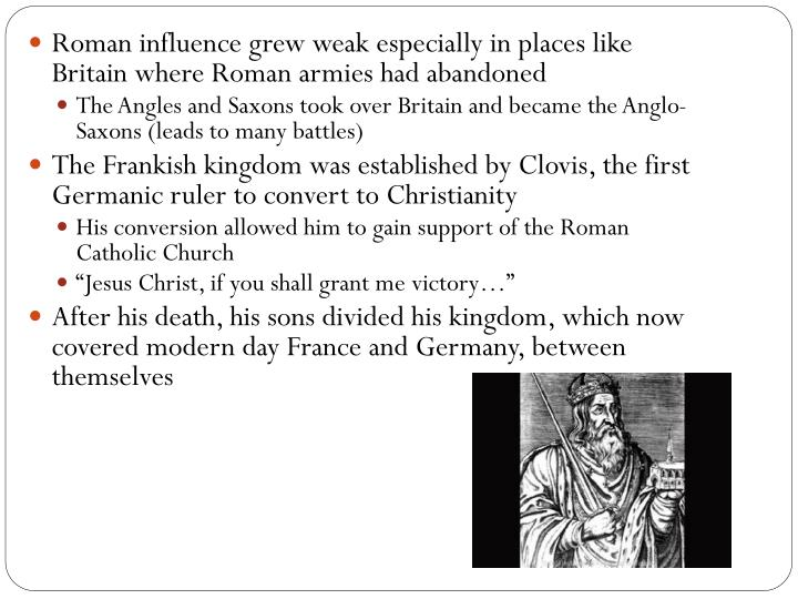 Roman influence grew weak especially in places like Britain where Roman armies had abandoned