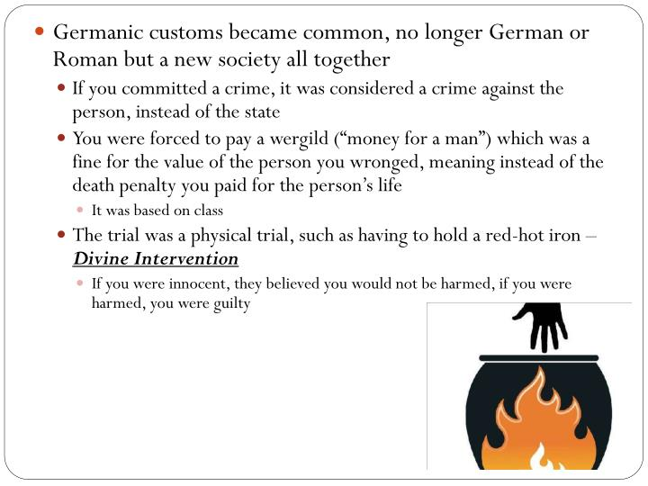 Germanic customs became common, no longer German or Roman but a new society all together