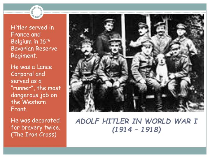 Hitler served in France and Belgium in 16