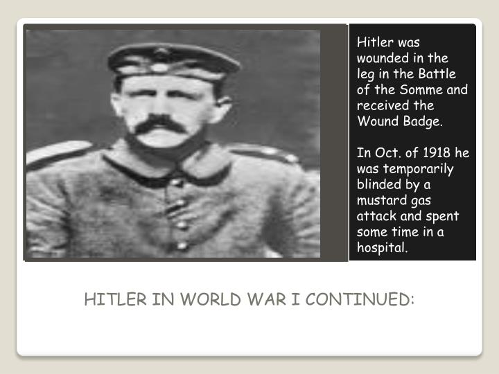 Hitler was wounded in the leg in the Battle of the Somme and received the Wound Badge.