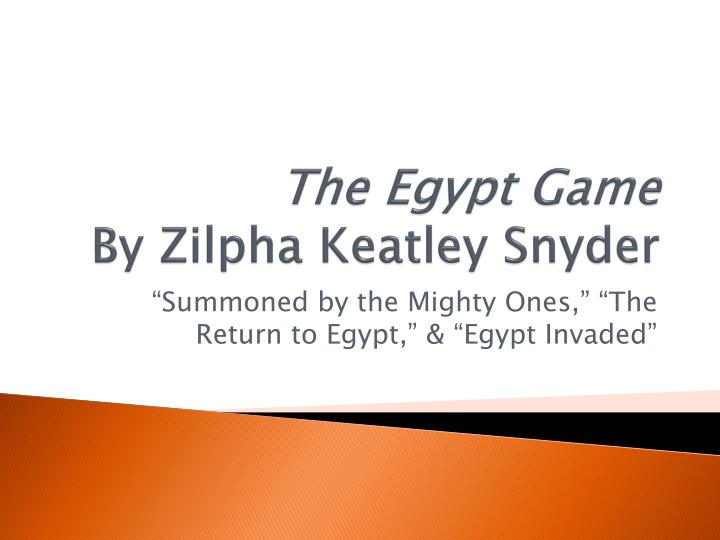 the egypt game by zilpha keatly essay The egypt game zilpha keatley snyder 1416990518 9781416990512 the deserted storage yard and shed behind the a-z antique and curio shop becomes the land of egypt for april and melanie, who spend every available moment playing the egypt game  .