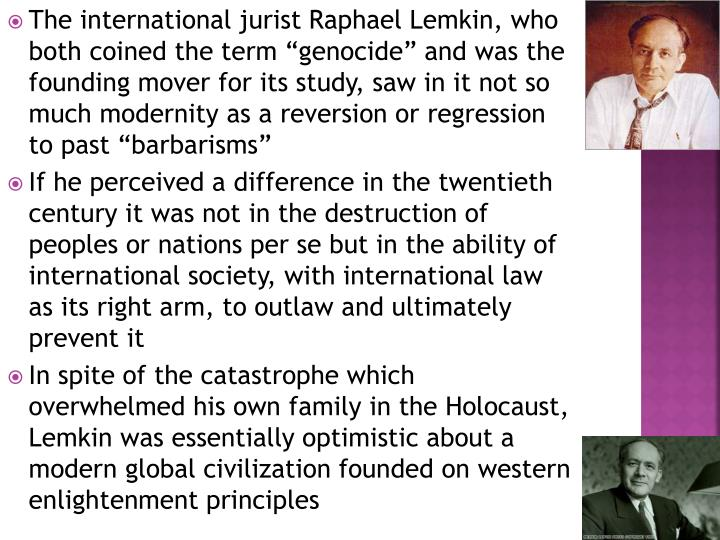 "The international jurist Raphael Lemkin, who both coined the term ""genocide"" and was the foundin..."