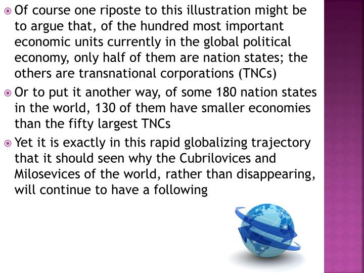 Of course one riposte to this illustration might be to argue that, of the hundred most important economic units currently in the global political economy, only half of them are nation states; the others are transnational corporations (TNCs)