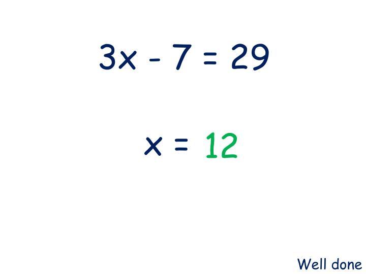 3x - 7