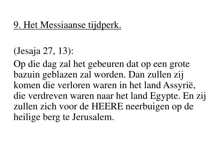 9. Het Messiaanse tijdperk.