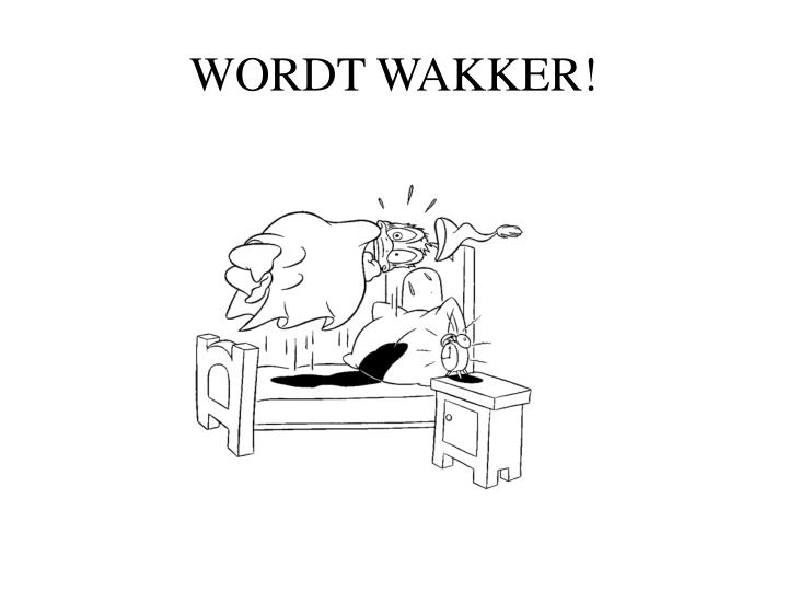 WORDT WAKKER!