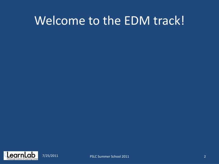 Welcome to the edm track