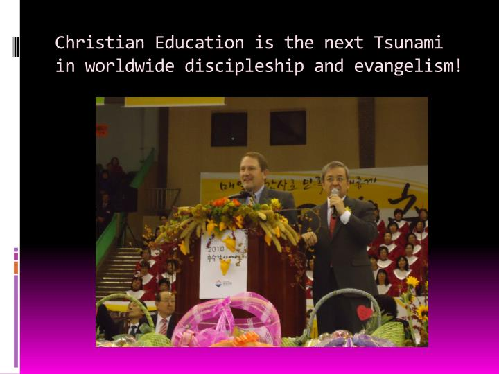 Christian education is the next tsunami in worldwide discipleship and evangelism