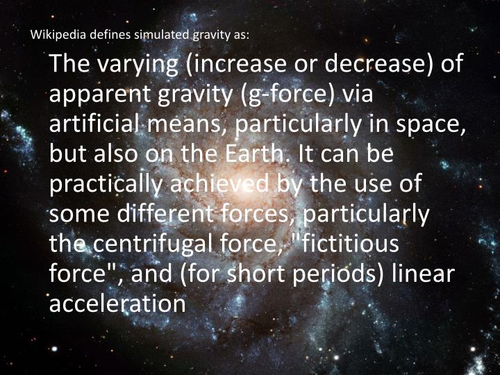 Wikipedia defines simulated gravity as: