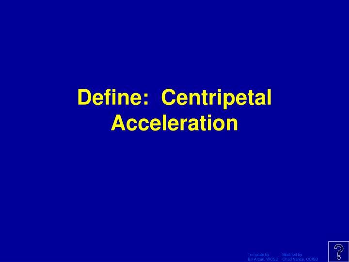 Define:  Centripetal Acceleration