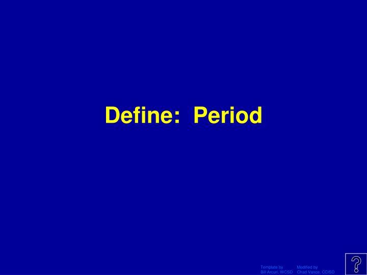 Define:  Period