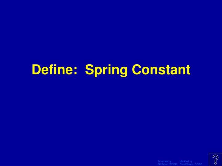 Define:  Spring Constant