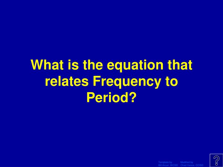 What is the equation that relates Frequency to Period?